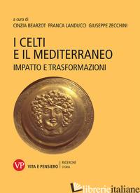 CELTI E IL MEDITERRANEO. IMPATTO E TRASFORMAZIONI (I) - BEARZOT C. (CUR.); LANDUCCI F. (CUR.); ZECCHINI G. (CUR.)