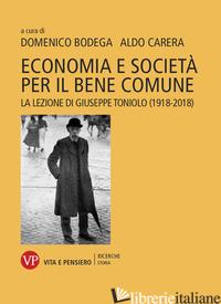 ECONOMIA E SOCIETA' PER IL BENE COMUNE. LA LEZIONE DI GIUSEPPE TONIOLO (1918-201 - BODEGA D. (CUR.); CARERA A. (CUR.)
