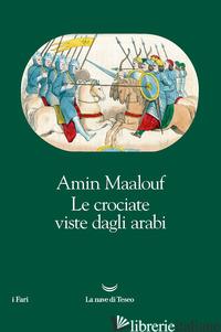 CROCIATE VISTE DAGLI ARABI (LE) - MAALOUF AMIN
