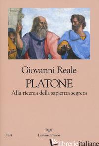 PLATONE. ALLA RICERCA DELLA SAPIENZA SEGRETA - REALE GIOVANNI