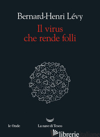 VIRUS CHE RENDE FOLLI (IL) - LEVY BERNARD-HENRI