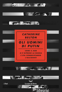 UOMINI DI PUTIN. COME IL KGB SI E' RIPRESO LA RUSSIA E STA CONQUISTANDO L'OCCIDE - BELTON CATHERINE