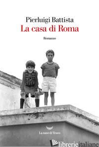 CASA DI ROMA (LA) - BATTISTA PIERLUIGI