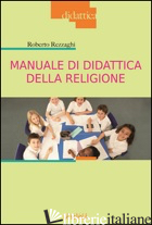 MANUALE DI DIDATTICA DELLA RELIGIONE - REZZAGHI ROBERTO