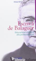 EDUCAZIONE CRISTIANA ALLA PROFESSIONALITA' - ESCRIVA' DE BALAGUER JOSEMARIA; PIOPPI C. (CUR.)