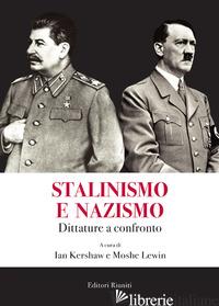 STALINISMO E NAZISMO. DITTATURE A CONFRONTO - KERSHAW I. (CUR.); LEWIN M. (CUR.)