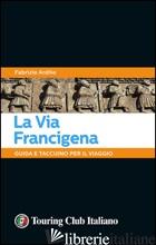VIA FRANCIGENA. GUIDA E TACCUINO PER IL VIAGGIO (LA) - ARDITO FABRIZIO