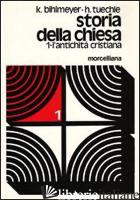 STORIA DELLA CHIESA. VOL. 1: L'ANTICHITA' CRISTIANA - BIHLMEYER KARL; TUCHLE HERMANN; ROGGER I. (CUR.); ROGGER I. (CUR.)