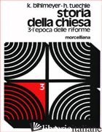 STORIA DELLA CHIESA. VOL. 3: L'EPOCA DELLE RIFORME - BIHLMEYER KARL; TUCHLE HERMANN; ROGGER I. (CUR.); ROGGER I. (CUR.)