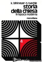 STORIA DELLA CHIESA. VOL. 4: L'EPOCA MODERNA - BIHLMEYER KARL; TUCHLE HERMANN; ROGGER I. (CUR.); ROGGER I. (CUR.)