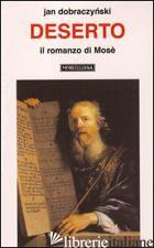 DESERTO. IL ROMANZO DI MOSE' - DOBRACZYNSKI JAN