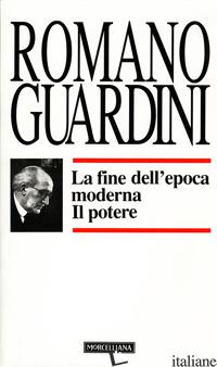 FINE DELL'EPOCA MODERNA. IL POTERE (LA) - GUARDINI ROMANO