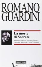 MORTE DI SOCRATE. INTERPRETAZIONE DEI DIALOGHI PLATONICI EUTIFRONE, APOLOGIA, CR - GUARDINI ROMANO; POCAR E. (CUR.)