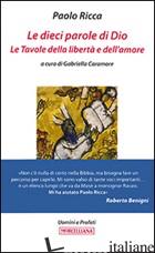 DIECI PAROLE DI DIO. LE TAVOLE DELLA LIBERTA' E DELL'AMORE (LE) - RICCA PAOLO; CARAMORE G. (CUR.)