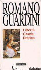 LIBERTA', GRAZIA, DESTINO - GUARDINI ROMANO; COLOMBI G. (CUR.)