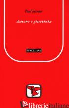 AMORE E GIUSTIZIA - RICOEUR PAUL