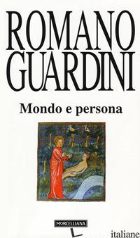 MONDO E PERSONA. SAGGIO DI ANTROPOLOGIA CRISTIANA - GUARDINI ROMANO; ZUCAL S. (CUR.)