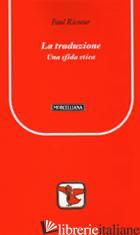 TRADUZIONE TRA ETICA ED ERMENEUTICA (LA) - RICOEUR PAUL; JERVOLINO D. (CUR.)