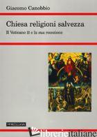CHIESA, RELIGIONI, SALVEZZA. IL VATICANO II E LA SUA RECEZIONE - CANOBBIO GIACOMO