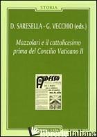 MAZZOLARI E IL CATTOLICESIMO PRIMA DEL CONCILIO VATICANO II - SARESELLA D. (CUR.); VECCHIO G. (CUR.)