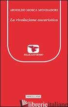 RIVOLUZIONE EUCARISTICA (LA) - MOSCA MONDADORI ARNOLDO