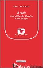 MALE. UNA SFIDA ALLA FILOSOFIA E ALLA TEOLOGIA (IL) - RICOEUR PAUL