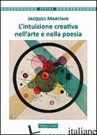 INTUIZIONE CREATIVA NELL'ARTE E NELLA POESIA (L') - MARITAIN JACQUES; IVALDO M. (CUR.)