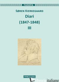 DIARI (1847-1848). EDIZ. AMPLIATA. VOL. 3 - KIERKEGAARD SOREN; GIANNATIEMPO QUINZIO A. (CUR.); GARRERA G. (CUR.)