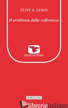 PROBLEMA DELLA SOFFERENZA. NUOVA EDIZ. (IL) - LEWIS CLIVE S.