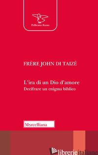 IRA DI UN DIO D'AMORE. DECIFRARE UN ENIGMA BIBLICO (L') - JOHN DE TAIZE'