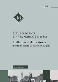 DALLA PARTE DELLA STORIA. SCRITTI IN ONORE DI BARTOLO GARIGLIO - FORNO M. (CUR.); MARGOTTI M. (CUR.)