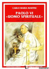 PAOLO VI UOMO SPIRITUALE. DISCORSI E SCRITTI (1983-2008) - MARTINI CARLO MARIA