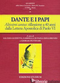 DANTE E I PAPI. ALTISSIMI CANTUS: UNA RIFLESSIONE A 40 ANNI DALLA LETTERA APOSTO - FAVA GUZZETTA L. (CUR.); DI PAOLA DOLLORENZO G. (CUR.); PETTINARI G. (CUR.)