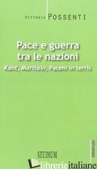 PACE E GUERRA TRA LE NAZIONI. KANT, MARITAIN, «PACEM IN TERRIS» - POSSENTI VITTORIO