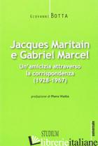 JACQUES MARITAIN E GABRIEL MARCEL. UN'AMICIZIA ATTRAVERSO LA CORRISPONDENZA (192 - MARITAIN JACQUES; MARCEL GABRIEL; BOTTA G. (CUR.)