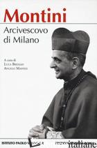 MONTINI. ARCIVESCOVO DI MILANO - BRESSAN L. (CUR.); MAFFEIS A. (CUR.)