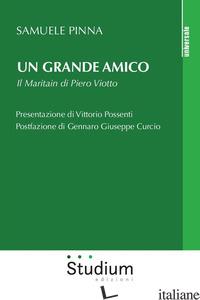 GRANDE AMICO. IL MARITAIN DI PIERO VIOTTO (UN) - PINNA SAMUELE
