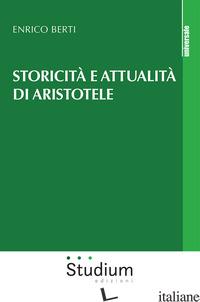 STORICITA' E ATTUALITA' DI ARISTOTELE - BERTI ENRICO