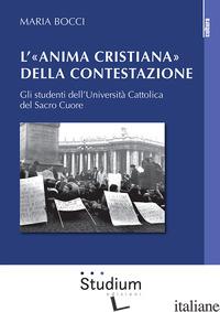 «ANIMA CRISTIANA» DELLA CONTESTAZIONE. GLI STUDENTI DELL'UNIVERSITA' CATTOLICA D - BOCCI MARIA