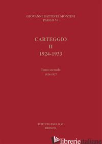 CARTEGGIO 1924-1933. VOL. 2/2: 1926-1927 - PAOLO VI