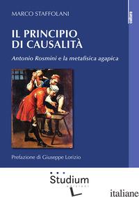 PRINCIPIO DI CASUALITA'. ANTONIO ROSMINI E LA METAFISICA AGAPICA (IL) - STAFFOLANI MARCO