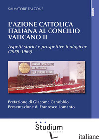 AZIONE CATTOLICA ITALIANA AL CONCILIO VATICANO II. ASPETTI STORICI E PROSPETTIVE - FALZONE SALVATORE