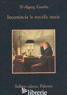 INCOMINCIA LA NOVELLA STORIA - GOETHE JOHANN WOLFGANG