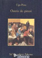 OSTERIA DEI PITTORI - PIRRO UGO; GUGLIELMI A. (CUR.)