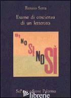 ESAME DI COSCIENZA DI UN LETTERATO - SERRA RENATO; GUEGLIO V. (CUR.)