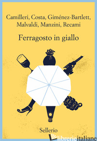 FERRAGOSTO IN GIALLO - CAMILLERI ANDREA; COSTA GIAN MAURO; GIMENEZ-BARTLETT ALICIA; MALVALDI MARCO; MAN
