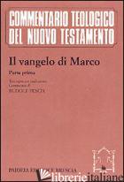 VANGELO DI MARCO. PARTE PRIMA. TESTO GRECO E TRADUZIONE. INTRODUZIONE E COMMENTO - PESCH RUDOLF C.; SOFFRITTI O. (CUR.)