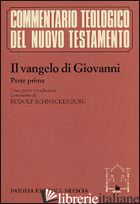 VANGELO DI GIOVANNI (IL). VOL. 1 - GIOVANNI EVANGELISTA (SAN); SCHNACKENBURG R. (CUR.)