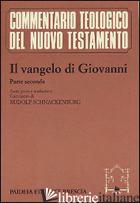 VANGELO DI GIOVANNI (IL). VOL. 2 - GIOVANNI EVANGELISTA (SAN); SCHNACKENBURG R. (CUR.)