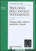 TEOLOGIA DELL'ANTICO TESTAMENTO. VOL. 2: TEOLOGIA DELLE TRADIZIONI PROFETICHE D' - RAD GERHARD VON